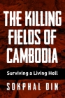 The Killing Fields of Cambodia: Surviving a Living Hell Cover Image