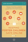 Keeping Foster Children Safe Online: Positive Strategies to Prevent Cyberbullying, Inappropriate Contact, and Other Digital Dangers Cover Image