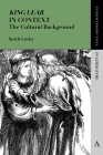 'King Lear' in Context: The Cultural Background (Anthem Perspectives in Literature) Cover Image
