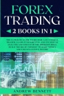 Forex Trading: 2 Books in 1: Master the Financial Market and Start Investing in Bitcoin. Learn Effective Strategies to Maximize your Cover Image