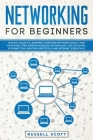 Networking for Beginners: An Easy Guide to Learning Computer Network Basics. Take Your First Step, Master Wireless Technology, the OSI Model, IP Cover Image