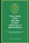 Teaching Kids Online Is NOT Virtually Impossible: A Handbook for Effective K-12 Online Instruction Cover Image