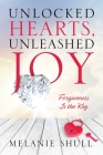 Unlocked Hearts, Unleashed Joy: Forgiveness Is the Key Cover Image