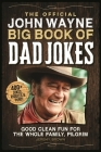 The Official John Wayne Big Book of Dad Jokes: Good clean fun for the whole family, pilgrim Cover Image