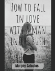 How To Fall In Love With A Man In The Bush Cover Image