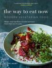 The Way to Eat Now: Modern Vegetarian Food Cover Image