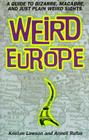 Weird Europe: A Guide to Bizarre, Macabre, and Just Plain Weird Sights Cover Image