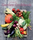 The Vegetable Garden Cookbook: 60 Recipes to Enjoy Your Homegrown Produce Cover Image