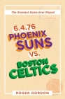 6.4.76 Phoenix Suns Vs. Boston Celtics: The Greatest Game Ever Played Cover Image