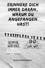 Erriner Dich Immer Daran Warum Du Angefangen Hast! Do Your Best: A5 Notizbuch PUNKTIERT Sport - Motivation - Buch - Laufen - Mentaltraining -Glücklich Cover Image