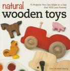 Natural Wooden Toys: 75 Projects You Can Make in a Day That Will Last Forever Cover Image