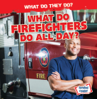 What Do Firefighters Do All Day? (What Do They Do?) Cover Image