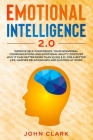 Emotional Intelligence 2.0: Improve Self-Confidence, Your Nonverbal Communications and Emotional Agility. Discover Why It Can Matter More Than IQ Cover Image