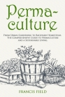 Permaculture: From Urban Gardening to Backyard Homestead, The Comprehensive Guide to Permaculture and a Sustainable Living. Cover Image