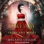 A Dream of Ebony and White Lib/E: A Retelling of Snow White Cover Image