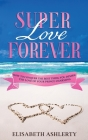 Super Love Forever: How To Conquer the Best Thing You Desire: The Love Of Your Prince Charming Cover Image