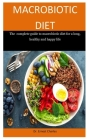 Macrobiotic Diet: The complete guide to macrobiotic diet for a long, healthy and happy life Cover Image