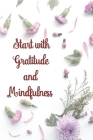 Start with Gratitude and Mindfulness: The Amazing Practice of Gratitude l The Best Choice for Express the Positivity and Reflect on Dreams, Feelings a Cover Image