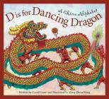 D Is for Dancing Dragon: A China Alphabet Cover Image