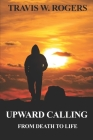 Upward Calling: From Death to Life Cover Image