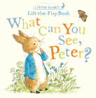What Can You See Peter?: A Peter Rabbit Lift-the-Flap Book Cover Image
