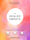 The Healed Empath: The Highly Sensitive Person's Guide to Transforming Trauma and Anxiety, Trusting Your Intuition, and Moving from Overwhelm to Empowerment Cover Image