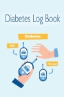 Diabetes Log Book: Blood Glucose Log Book; Daily Record Book For Tracking Glucose Blood Sugar Level; Diabetic Health Journal; Medical Dia Cover Image