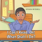I Can't Read, Oh! What Shall I Do? Cover Image
