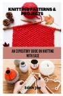 Knitting Patterns & Projects: An Expository Guide on Knitting with Ease Cover Image