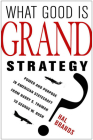 What Good Is Grand Strategy?: Power and Purpose in American Statecraft from Harry S. Truman to George W. Bush Cover Image