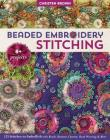 Beaded Embroidery Stitching: 125 Stitches to Embellish with Beads, Buttons, Charms, Bead Weaving & More; 8+ Projects Cover Image