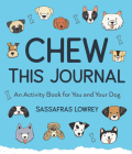 Chew This Journal: An Activity Book for You and Your Dog (Gift for Pet Lovers) Cover Image