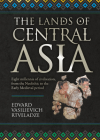 The Lands of Central Asia: Eight Millennia of Civilisation, from the Neolithic to the Early Medieval Period Cover Image