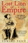 Lost Lion of Empire: The Life of 'cape-To-Cairo' Grogan (Life of Ewart Grogan Dso (1876-1976)) Cover Image
