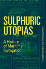 Sulphuric Utopias: A History of Maritime Fumigation (Inside Technology) Cover Image