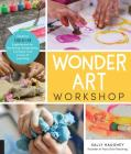 Wonder Art Workshop: Creative Child-Led Experiences for Nurturing Imagination, Curiosity, and a Love of Learning Cover Image