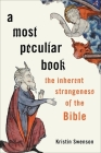 A Most Peculiar Book: The Inherent Strangeness of the Bible Cover Image