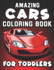 Amazing Cars Coloring Book for Toddlers: Kids Coloring Book with Fire Truck, Tractor, Train, Police Cars, Garbage Trucks & Excavator Coloring Vehicles Cover Image