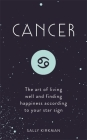 Cancer: The Art of Living Well and Finding Happiness According to Your Star Sign Cover Image