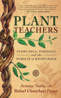 Plant Teachers: Ayahuasca, Tobacco, and the Pursuit of Knowledge Cover Image