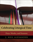 Celebrating Liturgical Time: Days, Weeks, and Seasons Cover Image