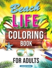 Beach Life Coloring Book for Adults: Relaxing Beach Holiday Scenes, Beautiful Summer Designs for Stress Relief, Beach Coloring Book Cover Image