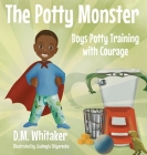 The Potty Monster: Boys Potty Training with Courage Cover Image