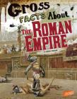 Gross Facts about the Roman Empire (Gross History) Cover Image