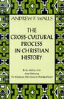 The Cross-Cultural Process in Christian History: Studies in the Transmission and Appropriation of Faith Cover Image