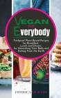 Vegan for Everybody: Foolproof Plant-Based Recipes for Breakfast, Lunch and Dinner, for Nourishing Your Body and Eating From the Earth. Cover Image