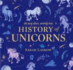The Very Short, Entirely True History of Unicorns Cover Image