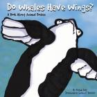 Do Whales Have Wings?: A Book about Animal Bodies (Animals All Around) Cover Image