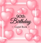 90th Birthday Guest Book: Pink Loved Balloons Hearts Theme, Best Wishes from Family and Friends to Write in, Guests Sign in for Party, Gift Log, Cover Image
