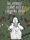 The Female Serial Killer Coloring Book A True Crime Serial Killer Coloring Book: A Serial Killer Coloring Book With Facts About Each Killer Over 60 Co Cover Image